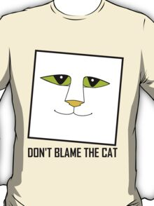 DON'T BLAME THE CAT T-Shirt