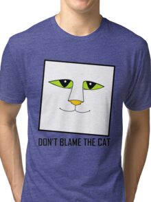 DON'T BLAME THE CAT Tri-blend T-Shirt