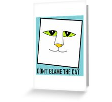 DON'T BLAME THE CAT Greeting Card