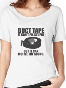 Duct Tape Can't fix stupid.... Women's Relaxed Fit T-Shirt