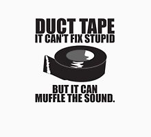 Duct Tape Can't fix stupid.... Unisex T-Shirt