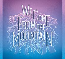 We Come From the Mountain by ArtOfCamp