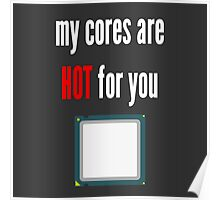 My cores are hot for you CPU Poster