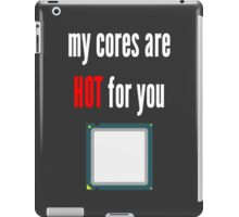 My cores are hot for you CPU iPad Case/Skin