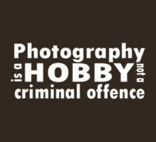 Photography is a hobby ... tee, white text by Rosalie Dale