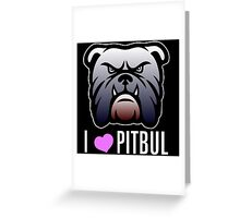 i love pitbul Greeting Card