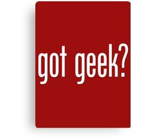 got geek? Canvas Print