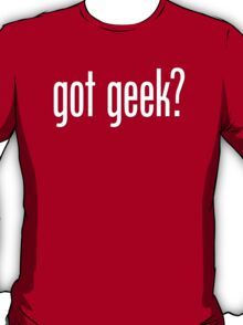 got geek? T-Shirt