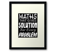 maths that gives solution for every problems Framed Print