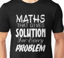 maths that gives solution for every problems Unisex T-Shirt