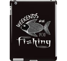 weekends are for fishing iPad Case/Skin