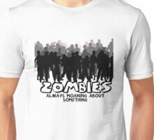 Zombies: Always Moaning About Something Unisex T-Shirt