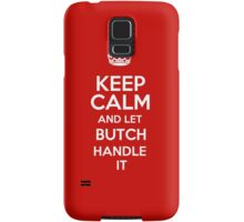 Keep calm and let Butch handle it! Samsung Galaxy Case/Skin