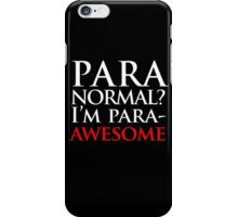 Paranormal? I'm para-AWESOME iPhone Case/Skin