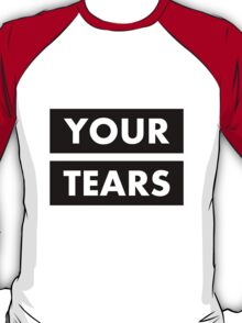 I drink your tears T-Shirt
