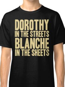 DOROTHY IN THE STREETS BLANCHE IN THE SHEETS Classic T-Shirt