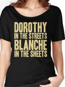 DOROTHY IN THE STREETS BLANCHE IN THE SHEETS Women's Relaxed Fit T-Shirt