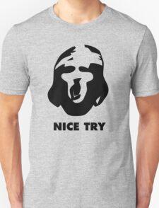 Nice Try T-Shirt T-Shirt