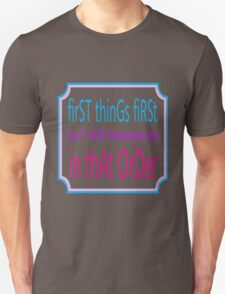 First things first T-Shirt