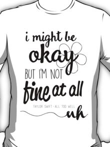 """I Might Be Okay, But I'm Not Fine At All"" T-Shirt"