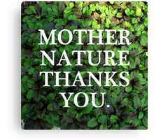 Mother Nature Thanks You. Canvas Print