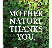 Mother Nature Thanks You. Photographic Print