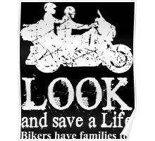Look And Save A Life Bikers Have Families Too Poster