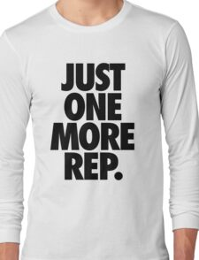 JUST ONE MORE REP. Long Sleeve T-Shirt