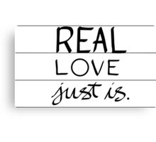 Real Love Just is. Canvas Print