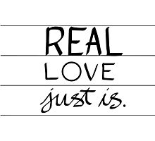 Real Love Just is. Photographic Print
