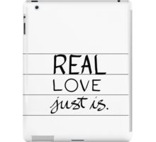 Real Love Just is. iPad Case/Skin