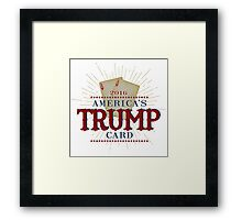 America's TRUMP Card - 2016 Elections - Vote for Donald Trump - Trump for President Framed Print