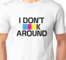 I DON'T CMYK AROUND Unisex T-Shirt