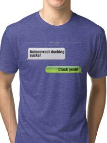 AutoCorrect Ducking Sucks! Tri-blend T-Shirt