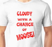 Cloudy With A Chance Of Moose T-Shirt Unisex T-Shirt