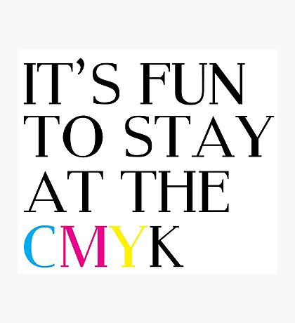 It's Fun To Stay At The CMYK Photographic Print