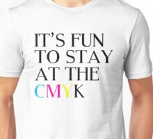 It's Fun To Stay At The CMYK Unisex T-Shirt