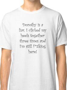 Dorothy is a Liar! Classic T-Shirt