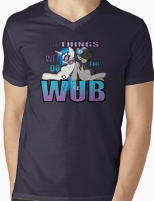 The Things we do for Wub Mens V-Neck T-Shirt