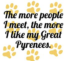 The More I Like My Great Pyrenees by GiftIdea