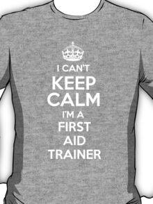 I can't keep calm I'm a First Aid Trainer! T-Shirt