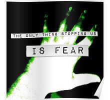 The only Thing Stopping us is fear Poster
