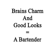Brains Charm And Good Looks = A Bartender  Photographic Print