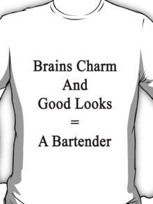 Brains Charm And Good Looks = A Bartender  T-Shirt