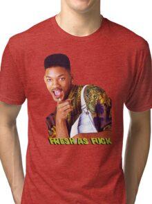 Fresh as Fuck Tri-blend T-Shirt