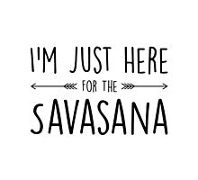 I'm Just Here For The Savasana by cgainstudio