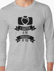 I 'Shutter' At The Thought Of You Long Sleeve T-Shirt
