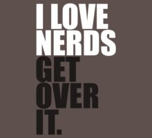 I Love Nerds Get Over It by GodsAutopsy
