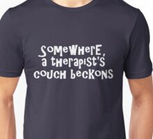 Somewhere, a therapist's couch beckons Unisex T-Shirt