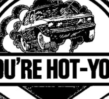 When You're Hot You're Hot Sticker